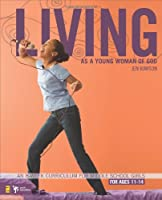 Living As a Young Woman of God: An 8-week Curriculum for Middle School Girls For Ages 11-14 (Becoming)