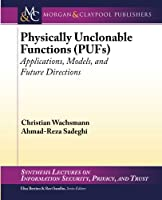 Physically Unclonable Functions (PUFs): Applications, Models, and Future Directi (Synthesis Lectures on Information Security, Privacy, and Trust)