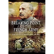 Breaking Point of the French Army: The Nivelle Offensive of 1917