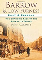Barrow & Low Furness: Past & Present: The Changing Face of the Area & its People
