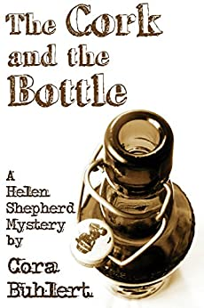 The Cork and the Bottle (Helen Shepherd Mysteries Book 1) by [Buhlert, Cora]