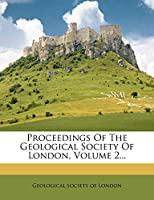 Proceedings of the Geological Society of London, Volume 2...