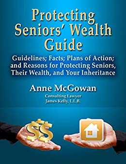 Protecting Seniors' Wealth Guide: Guidelines; Facts; Plans of Action; Reasons for Protecting Seniors, Their Wealth, & Your Inheritance by [McGowan, Anne]