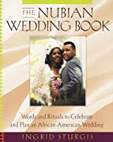 The Nubian Wedding Book: Words and Rituals to Celebrate and Plan an African-American Wedding