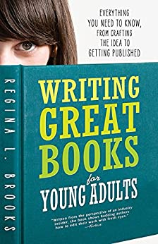 Writing Great Books for Young Adults: Everything You Need to Know, from Crafting the Idea to Getting Published by [Brooks, Regina L]