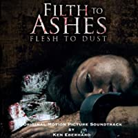 Filth to Ashes Flesh to Dust (Original Motion Pict