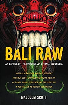 Bali Raw: An expose of the underbelly of Bali, Indonesia by [Scott, Malcolm]