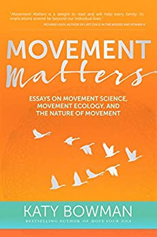 Movement Matters: Essays on Movement Science, Movement Ecology, and the Nature of Movement by [Bowman, Katy]