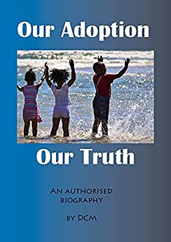Our Adoption: Our Truth: An authorised biography based on a true story by [CM, D]