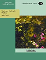 Youth and the Bright Medusa: Easyread Large Edition