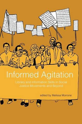 Download Informed Agitation: Library and Information Skills in Social Justice Movements and Beyond 1936117878