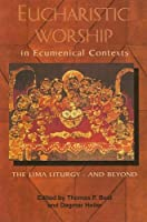 Eucharistic Worship In Ecumenical Contexts: The Lima Liturgy - And Beyond