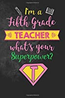 I'm a Fifth Grade Teacher What's Your Superpower?: Funny Fifth Grade Teacher Appreciation Gift for Women Teacher Notebook/Journal with Lined and Blank Pages [並行輸入品]