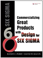 Commercializing Great Products with Design for Six Sigma (paperback) by Randy C. Perry David W. Bacon(2006-11-03)