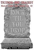 Rock 'til You Drop: Music Stars Who Never Hit 40