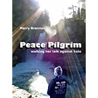 Peace Pilgrim: walking her talk against hate (English Edition)