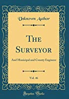 The Surveyor, Vol. 46: And Municipal and County Engineer (Classic Reprint)