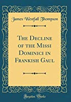 The Decline of the Missi Dominici in Frankish Gaul (Classic Reprint)