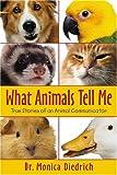 What Animals Tell Me: True Stories Of An Animal Communicator 画像