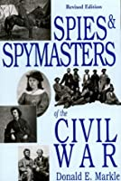 Spies and Spymasters of the Civil War