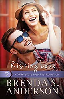 Risking Love (a Where the Heart Is romance, book 1) by [Anderson, Brenda S.]