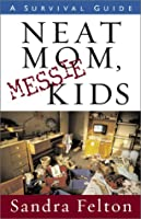 Neat Mom, Messie Kids: A Survival Guide