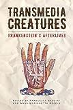 Transmedia Creatures: Frankenstein's Afterlives