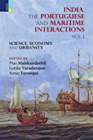 India, The Portuguese and Maritime Interactions: Vol I: Science, Economy and Urbanity