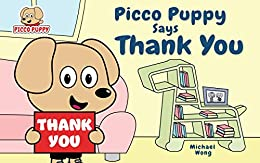 Picco Puppy Says Thank You: Gratitude Book for Kids, Children, Preschoolers, Kindergarteners, Boys & Girls. by [Wong, Michael]