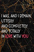 I Was, And I Remain, Utterly And Completely And Totally In Love With You: Marriage Notebook Journal Composition Blank Lined Diary Notepad 120 Pages Paperback Black Marble