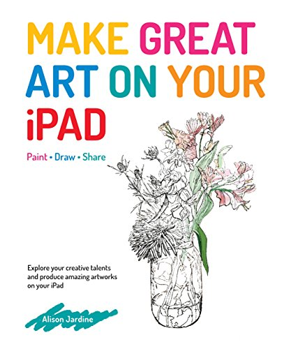 Make Great Art on Your iPad: Draw, Paint & Share (English Edition)