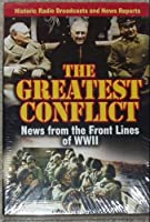 Greatest Conflict: News Front Lines of Wwii
