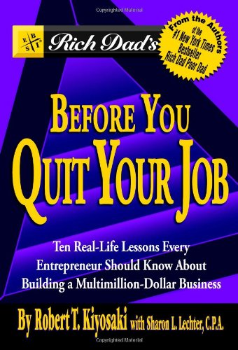 Download Rich Dad's Before You Quit Your Job: 10 Real-Life Lessons Every Entrepreneur Should Know About Building a Multimillion-Dollar Business 0446696374