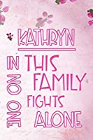 KATHRYN In This Family No One Fights Alone: Personalized Name Notebook/Journal Gift For Women Fighting Health Issues. Illness Survivor / Fighter Gift for the Warrior in your life | Writing Poetry, Diary, Gratitude, Daily or Dream Journal.