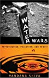 Water Wars: Privatization, Pollution and Profit