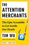 The Attention Merchants: The Epic Scramble to Get Inside Our Heads (English Edition)
