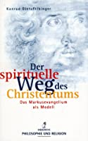 Der spirituelle Weg des Christentums. Das Markusevangelium als Modell