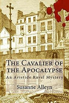 The Cavalier of the Apocalypse (Aristide Ravel Mysteries Book 1) by [Alleyn, Susanne]