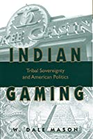 Indian Gaming: Tribal Sovereignty and American Politics