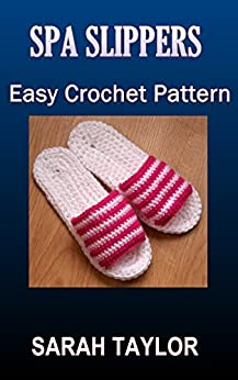Spa Slippers - Easy Crochet Pattern by [Taylor, Sarah]