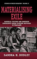 Materialising Exile: Material Culture and Embodied Experience among Karenni Refugees in Thailand (Forced Migration)