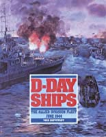 D-Day Ships: The Allied Invasion Fleet, June 1944