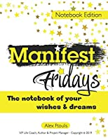 Manifest Fridays: the notebook of your wishes and dreams