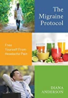 The Migraine Protocol: Free Yourself From Headache Pain