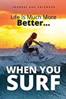 Life Is Much More Better… When You Surf: Blank Lined Journal With Calendar For Surfing Experience