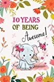 10 Years of Being Awesome!: Awesome 10 years old birthday gift Lined Journal for Kids, Students, Girls and Teens, 100 Pages 6 x 9 inch Journal for Writing or taking note. Cute Birthday Gift