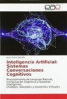 Inteligencia Artificial: Sistemas Conversacionales Cognitivos: Procesamiento de Lenguaje Natural, Computación Cognitiva y Sistemas Inteligentes Chatbots, Voicebots y Asistentes Virtuales