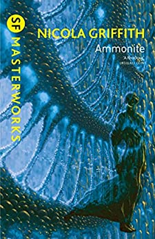 Ammonite (S.F. MASTERWORKS) by [Griffith, Nicola]