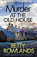 Murder at the Old House: A gripping and unputdownable cozy mystery novel (A Melissa Craig Mystery)