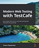 Modern Web Testing with TestCafe: Get to grips with end-to-end web testing with TestCafe and JavaScript
